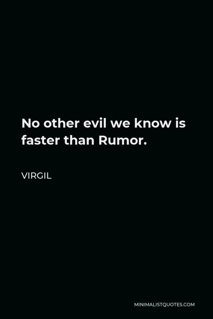 Virgil Quote - No other evil we know is faster than Rumor.
