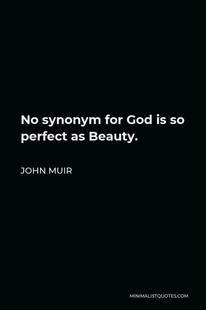John Muir Quote - No synonym for God is so perfect as Beauty.