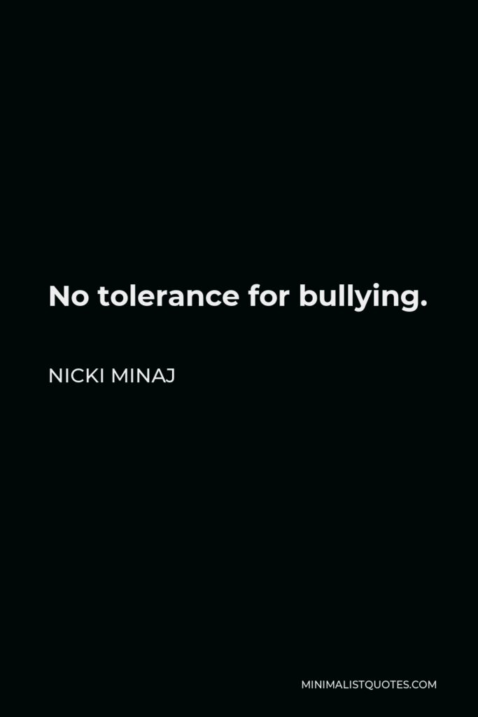 Nicki Minaj Quote - No tolerance for bullying.