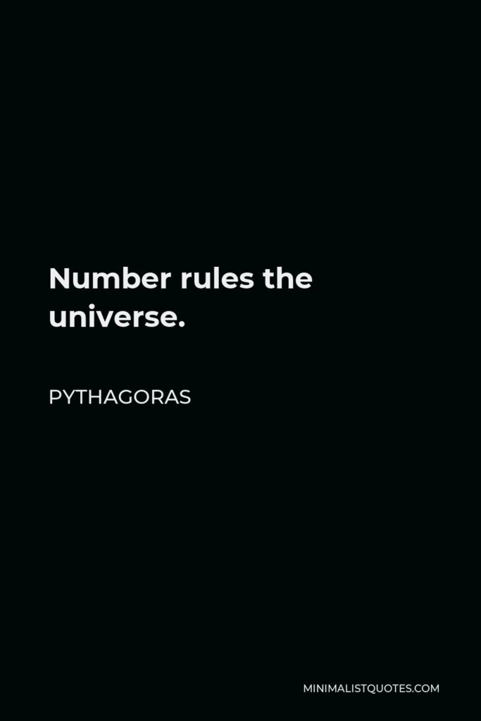 Pythagoras Quote - Number rules the universe.