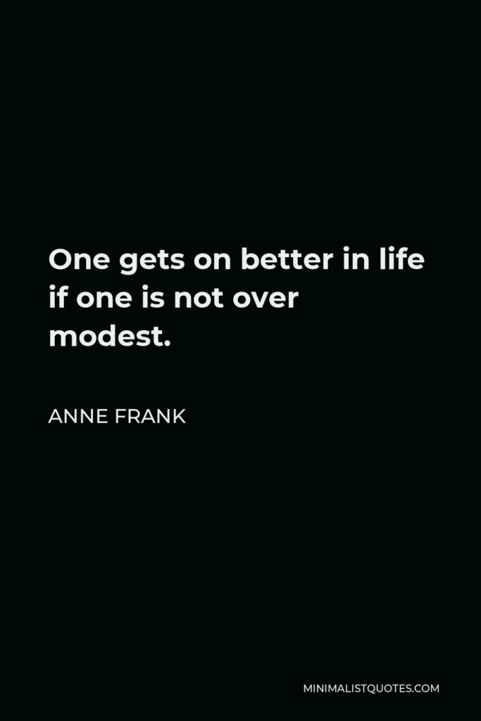 Anne Frank Quote - One gets on better in life if one is not over modest.