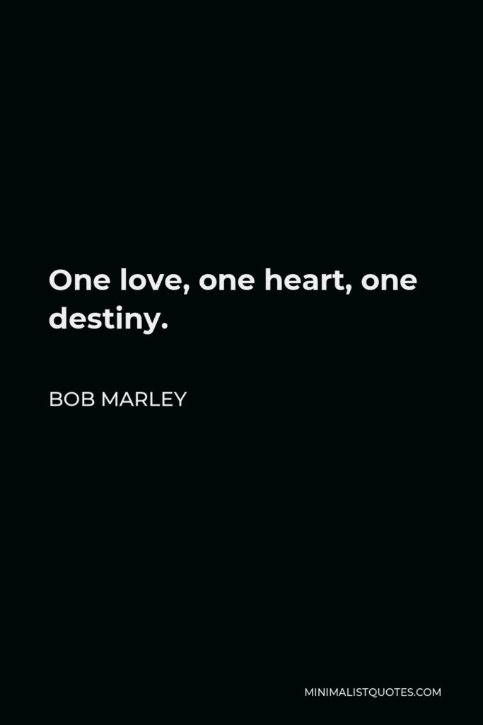 Bob Marley Quote - One love, one heart, one destiny.
