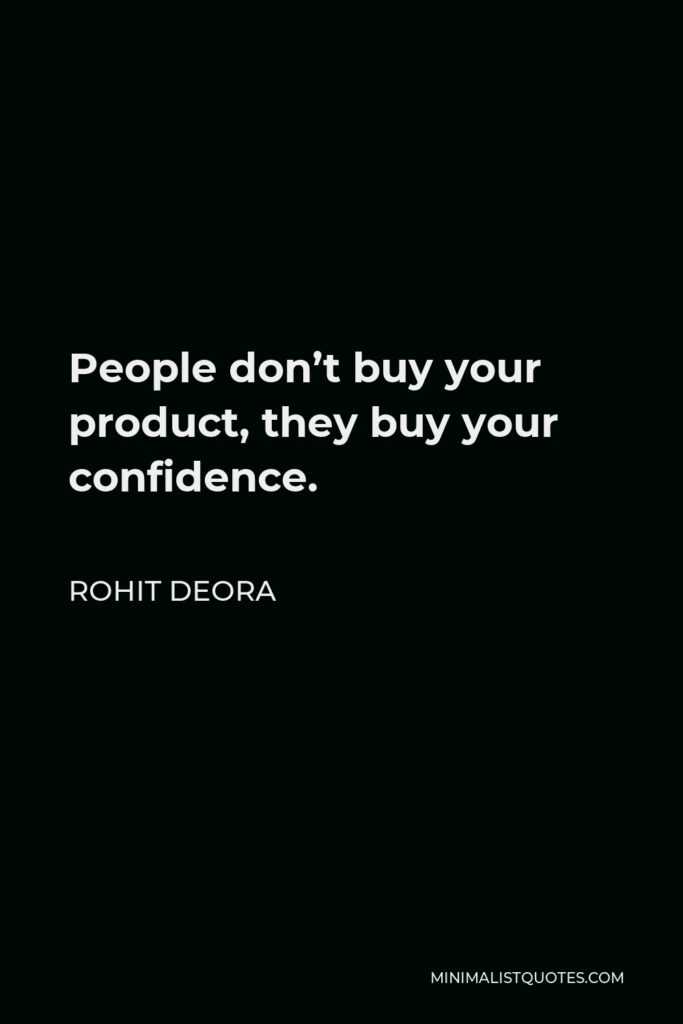 Rohit Deora Quote - People don't buy your product, they buy your confidence.