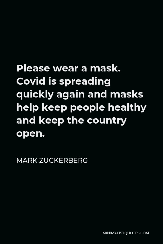 Mark Zuckerberg Quote - Please wear a mask. Covid is spreading quickly again and masks help keep people healthy and keep the country open.