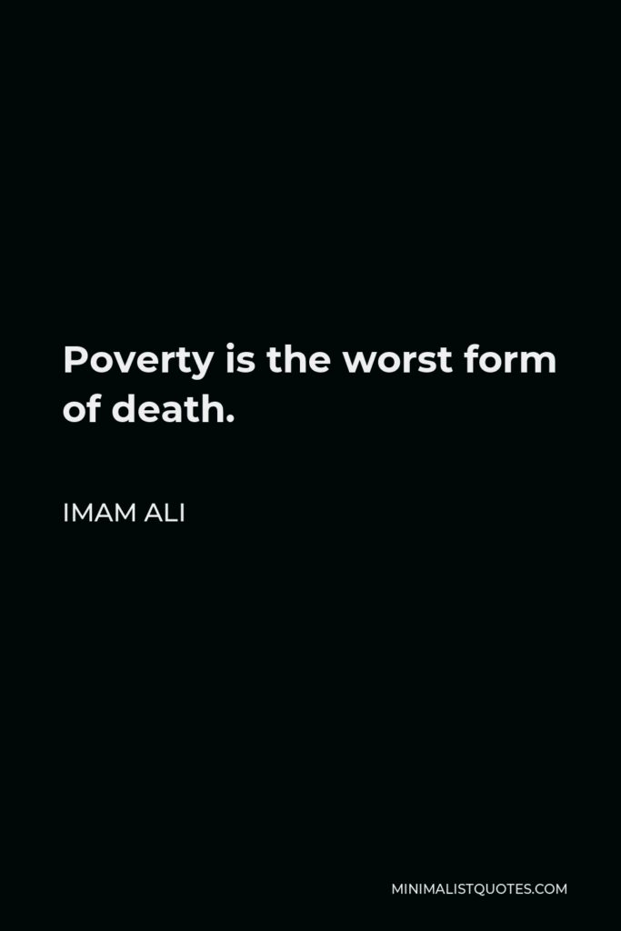 Imam Ali Quote - Poverty is the worst form of death.