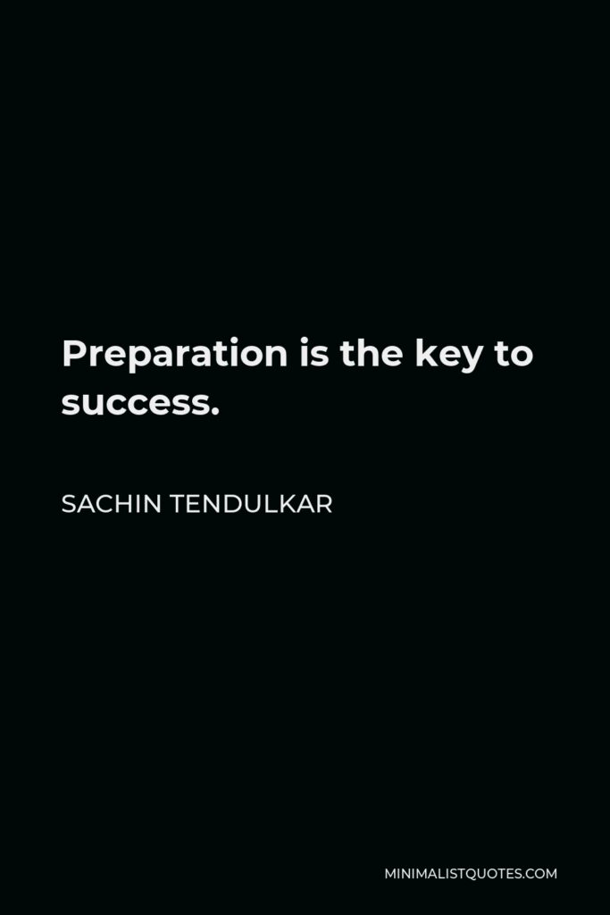Sachin Tendulkar Quote - Preparation is the key to success.