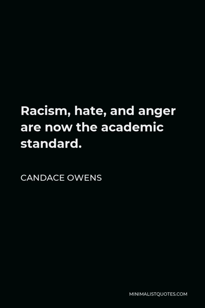 Candace Owens Quote - Racism, hate, and anger are now the academic standard.