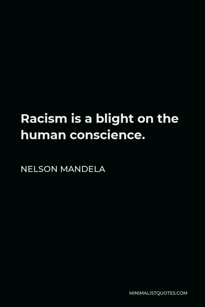 Nelson Mandela Quote - Racism is a blight on the human conscience.