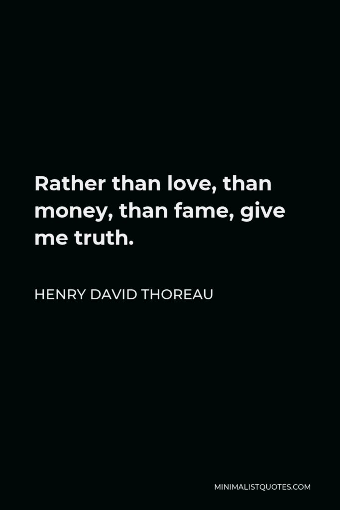 Henry David Thoreau Quote - Rather than love, than money, than fame, give me truth.