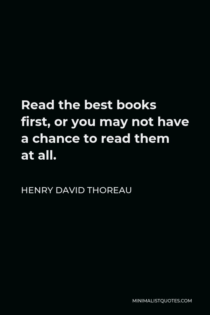 Henry David Thoreau Quote - Read the best books first, or you may not have a chance to read them at all.
