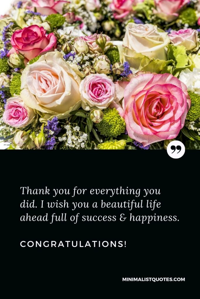 Retirement Wish, Message & Quote With Image: Thank you for everything you did. I wish you a beautiful life ahead full of success & happiness. Congratulations!