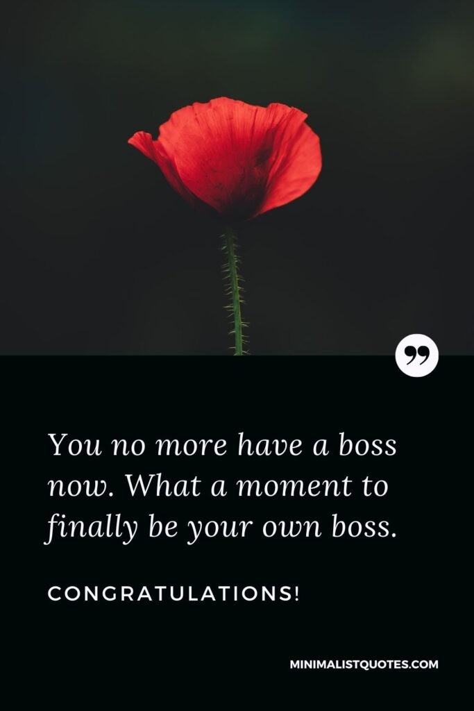 Retirement Wish, Quote & Message with Image: You no more have a boss now. What a moment to finally be your own boss. Congratulations!