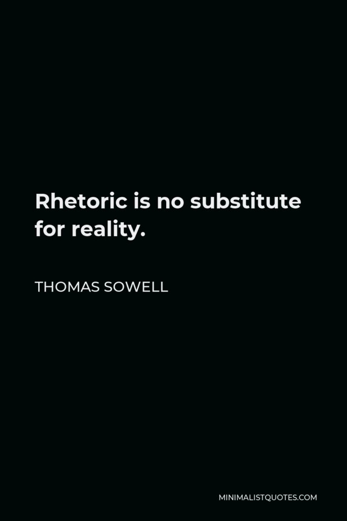 Thomas Sowell Quote - Rhetoric is no substitute for reality.