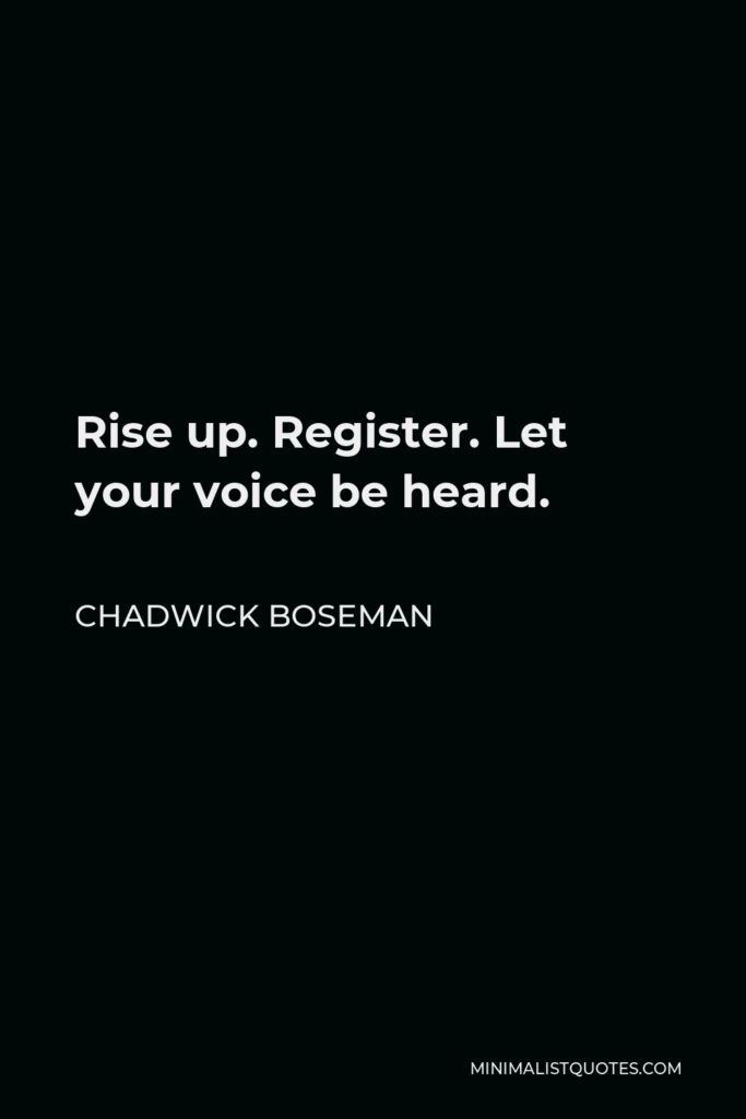 Chadwick Boseman Quote - Rise up. Register. Let your voice be heard.
