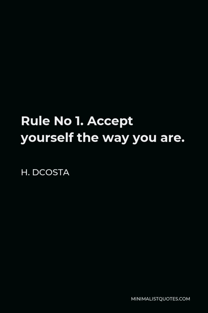 H. Dcosta Quote - Rule No 1. Accept yourself the way you are.