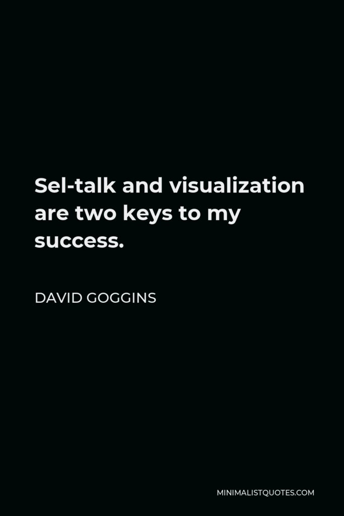 David Goggins Quote - Sel-talk and visualization are two keys to my success.