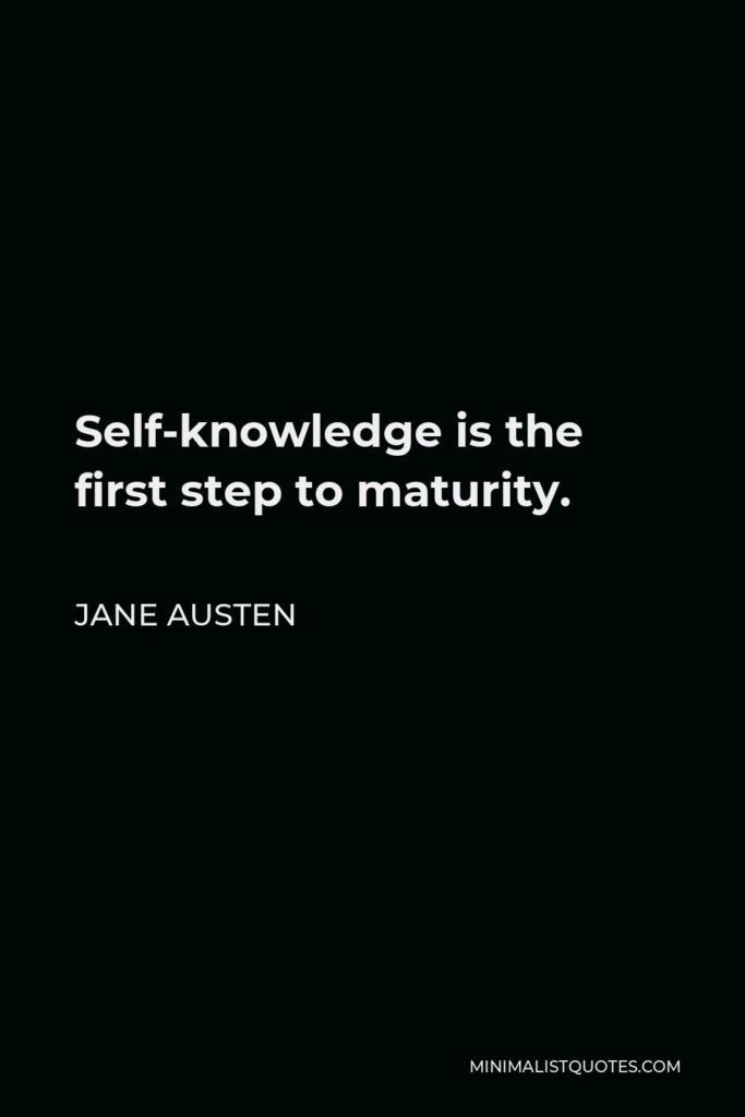 Jane Austen Quote - Self-knowledge is the first step to maturity.
