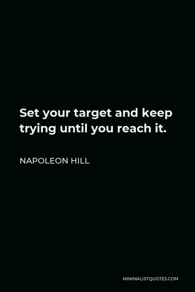 Napoleon Hill Quote - Set your target and keep trying until you reach it.