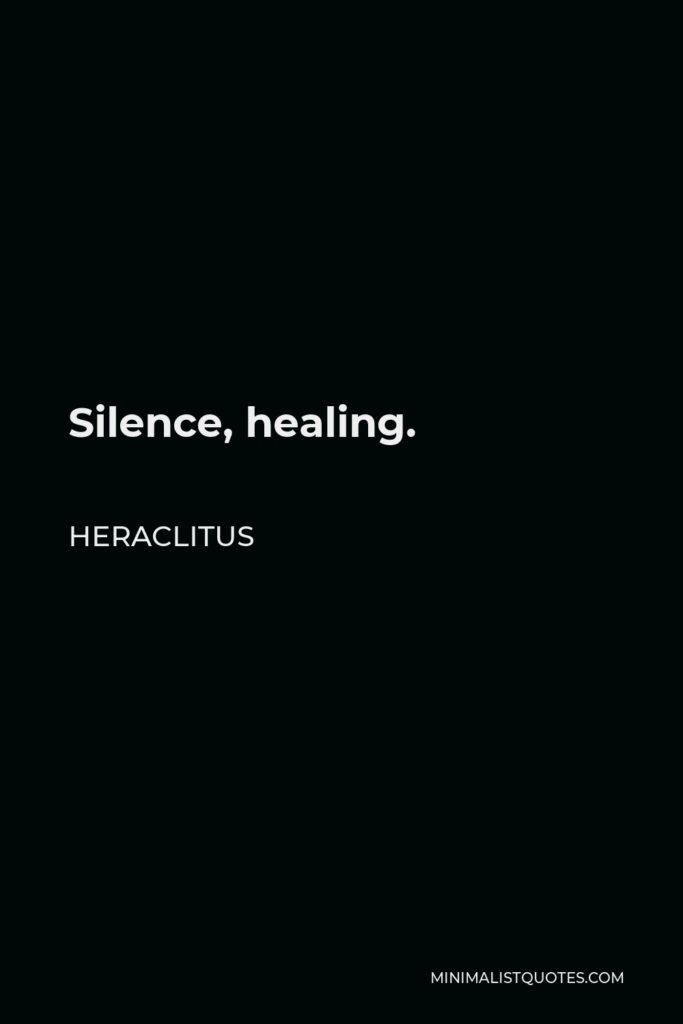 Heraclitus Quote - Silence, healing.