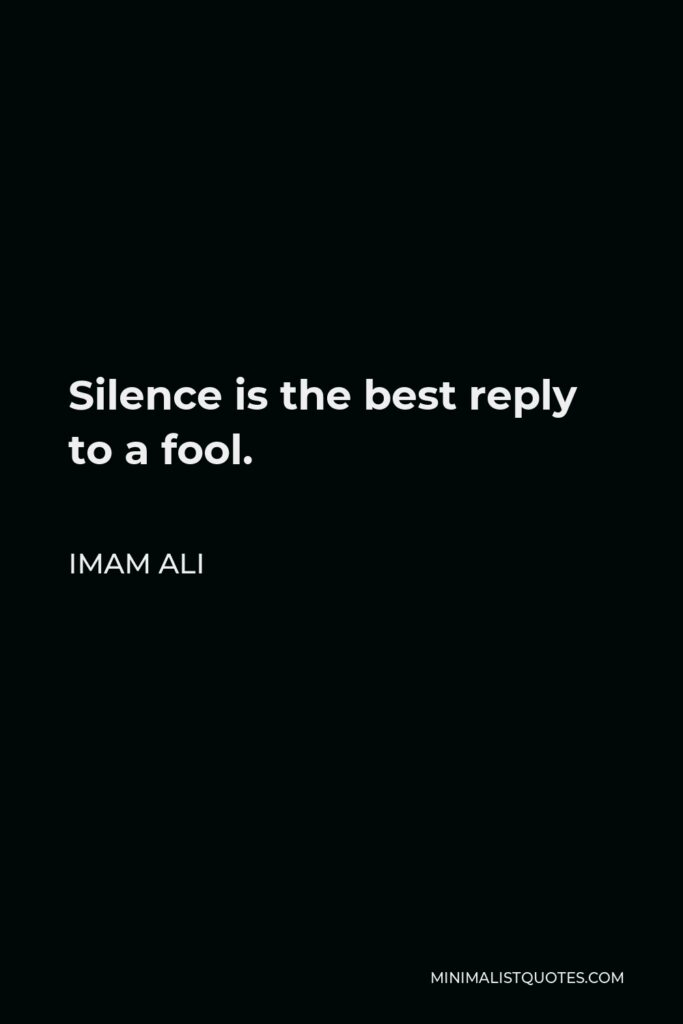 Imam Ali Quote - Silence is the best reply to a fool.