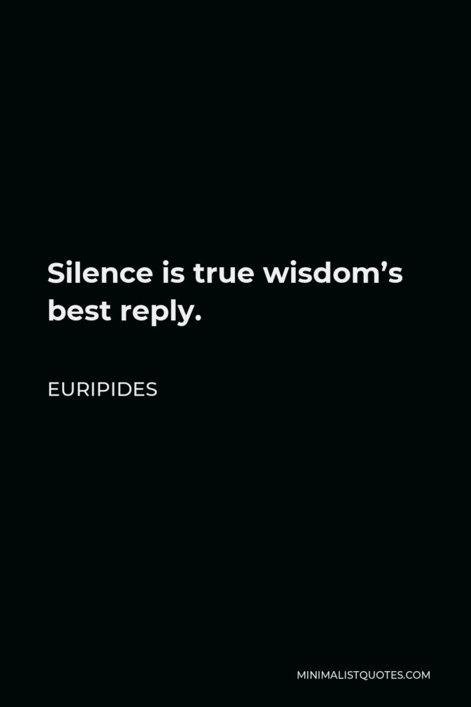 Euripides Quote - Silence is true wisdom's best reply.