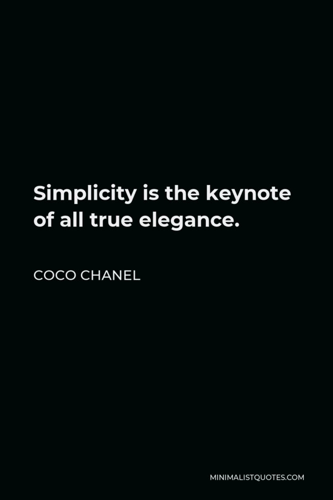 Coco Chanel Quote - Simplicity is the keynote of all true elegance.
