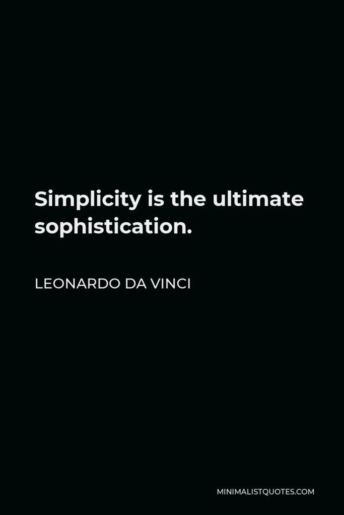 Leonardo da Vinci Quote - Simplicity is the ultimate sophistication.
