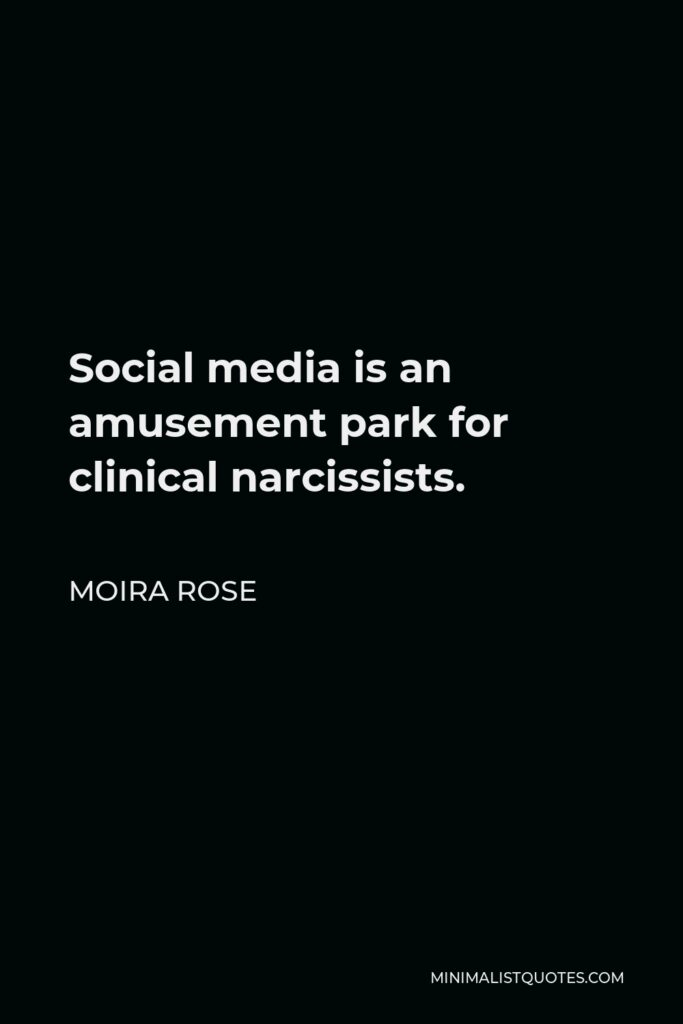 Moira Rose Quote - Social media is an amusement park for clinical narcissists.