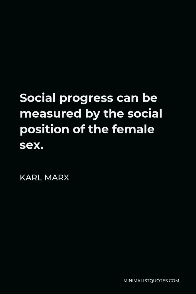 Karl Marx Quote - Social progress can be measured by the social position of the female sex.