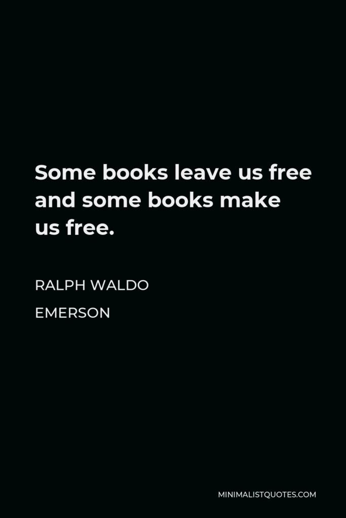 Ralph Waldo Emerson Quote - Some books leave us free and some books make us free.