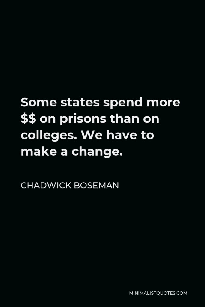 Chadwick Boseman Quote - Some states spend more $$ on prisons than on colleges. We have to make a change.