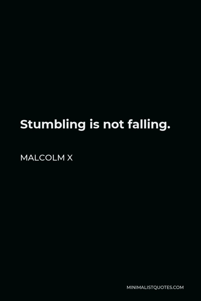Malcolm X Quote - Stumbling is not falling.