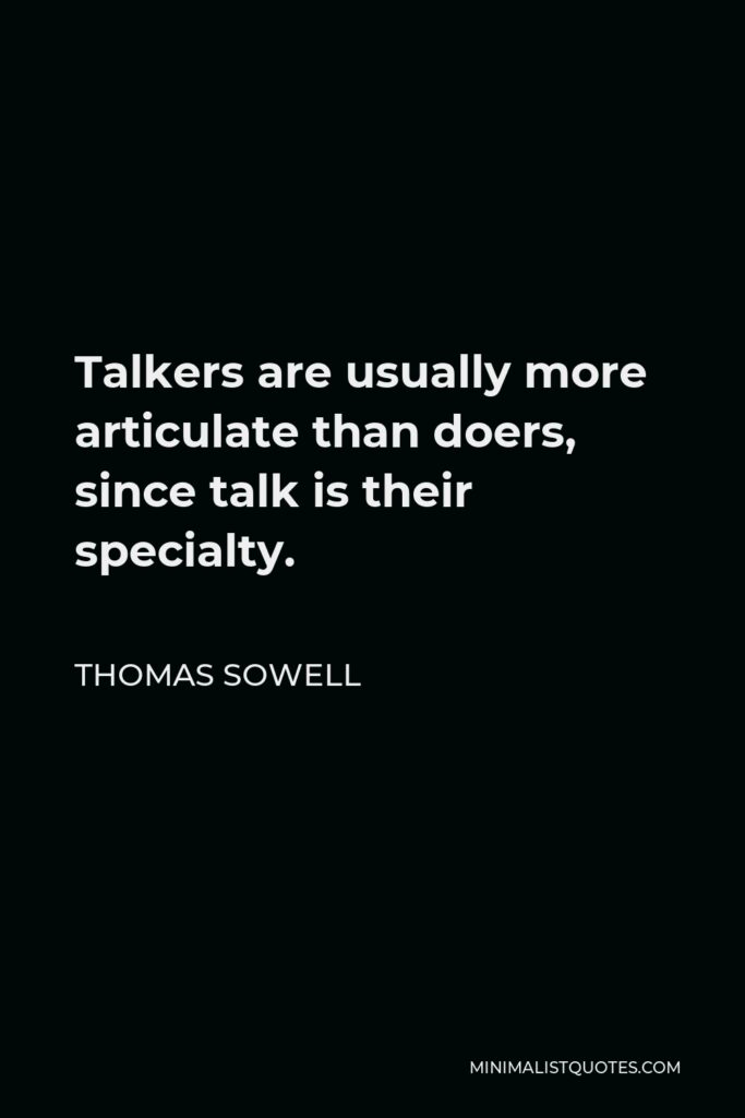 Thomas Sowell Quote - Talkers are usually more articulate than doers, since talk is their specialty.