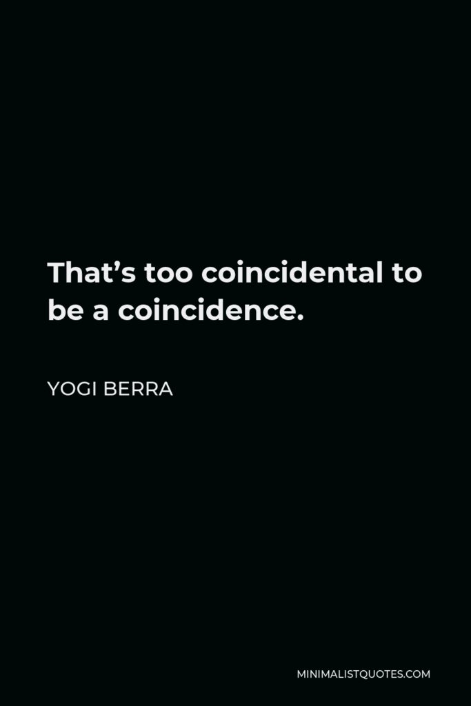 Yogi Berra Quote - That's too coincidental to be a coincidence.