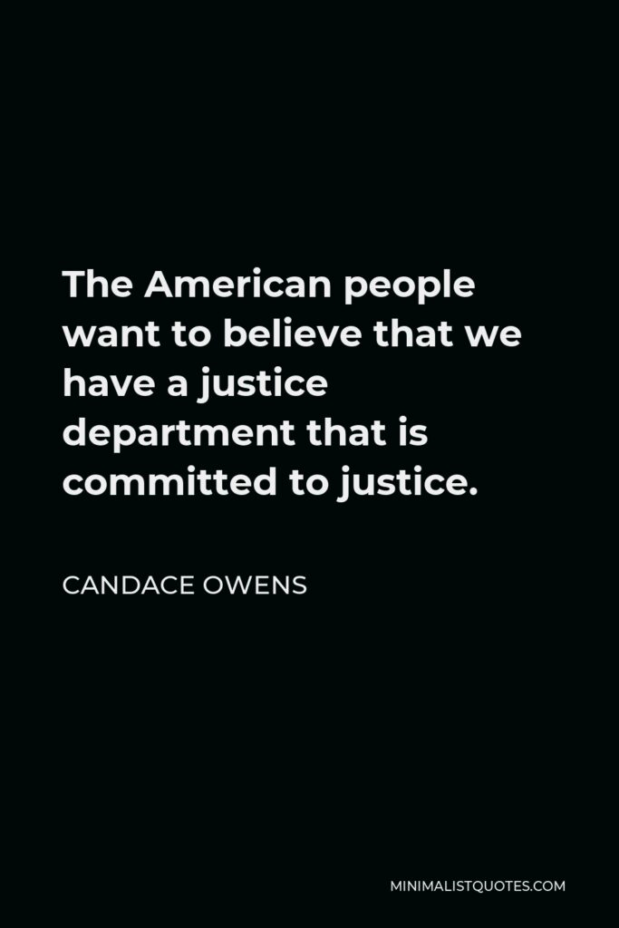 Candace Owens Quote - The American people want to believe that we have a justice department that is committed to justice.