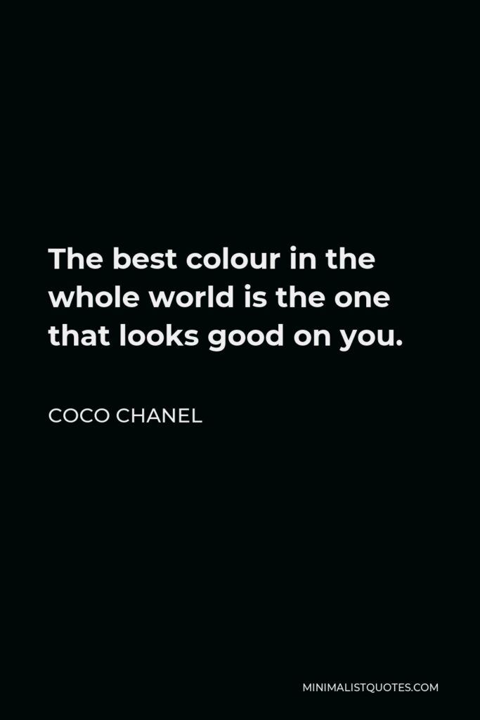 Coco Chanel Quote - The best colour in the whole world is the one that looks good on you.