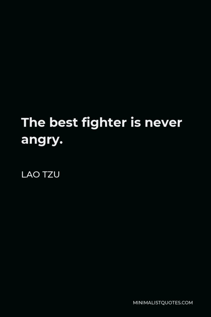 Lao Tzu Quote - The best fighter is never angry.