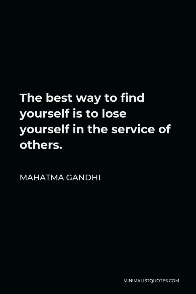 Mahatma Gandhi Quote - The best way to find yourself is to lose yourself in the service of others.
