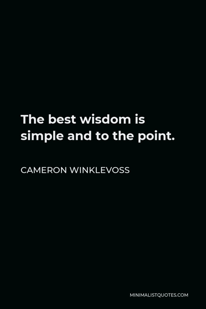 Cameron Winklevoss Quote - The best wisdom is simple and to the point.