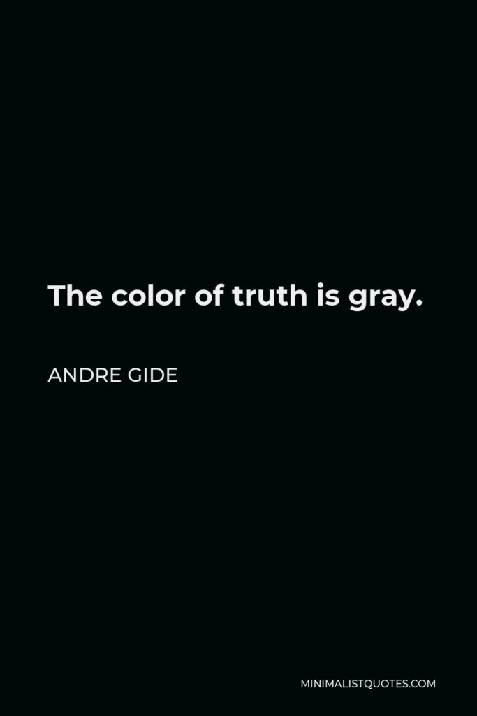 Andre Gide Quote - The color of truth is gray.