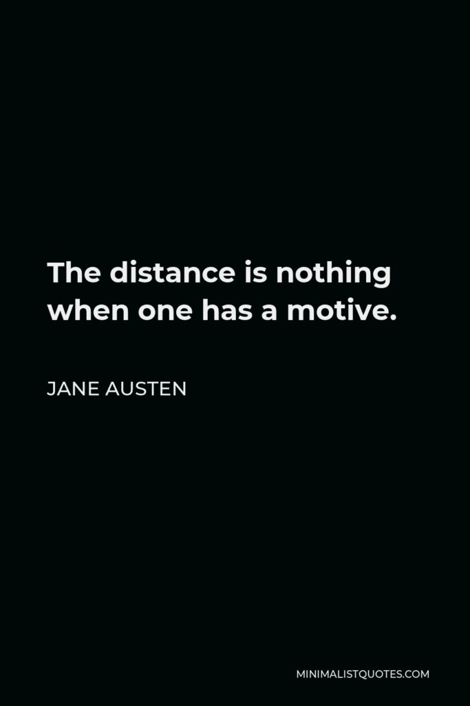 Jane Austen Quote - The distance is nothing when one has a motive.