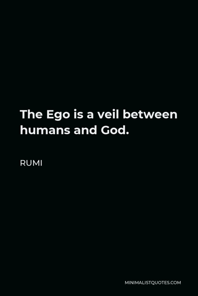 Rumi Quote - The Ego is a veil between humans and God.