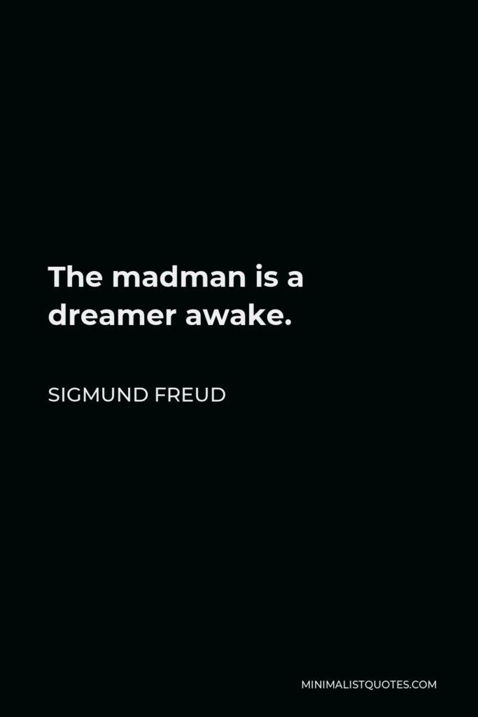 Sigmund Freud Quote - The madman is a dreamer awake.