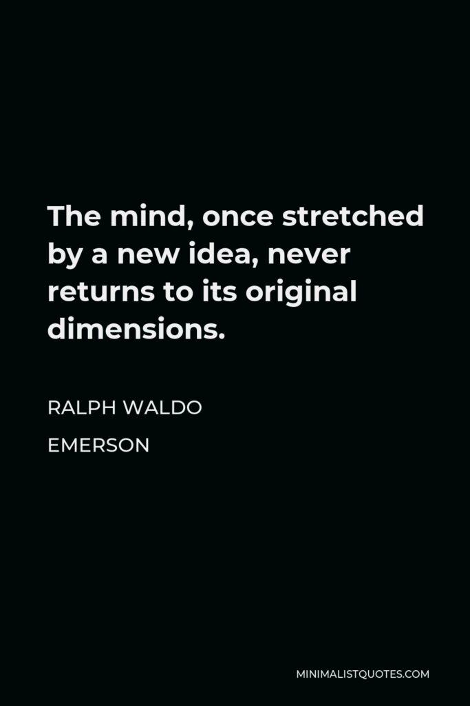 Ralph Waldo Emerson Quote - The mind, once stretched by a new idea, never returns to its original dimensions.