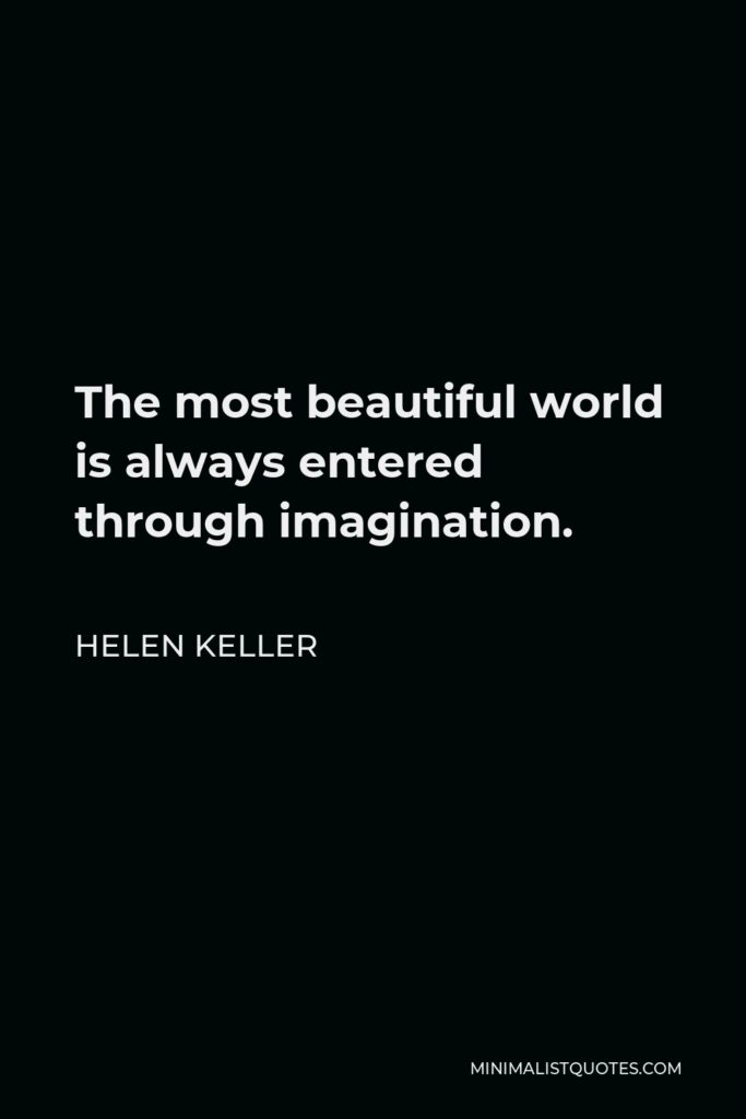 Helen Keller Quote - The most beautiful world is always entered through imagination.