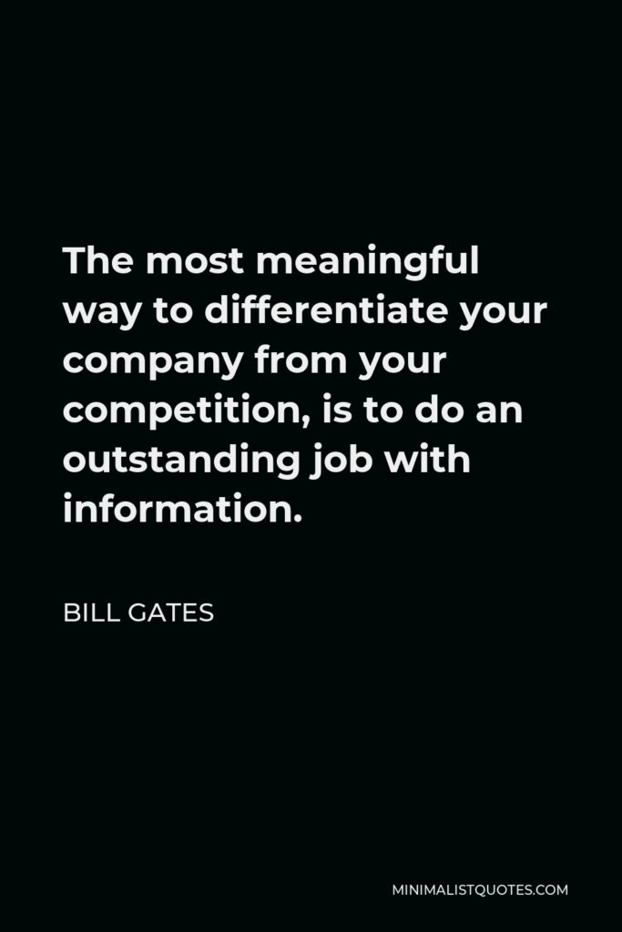 Bill Gates Quote - The most meaningful way to differentiate your company from your competition, is to do an outstanding job with information.