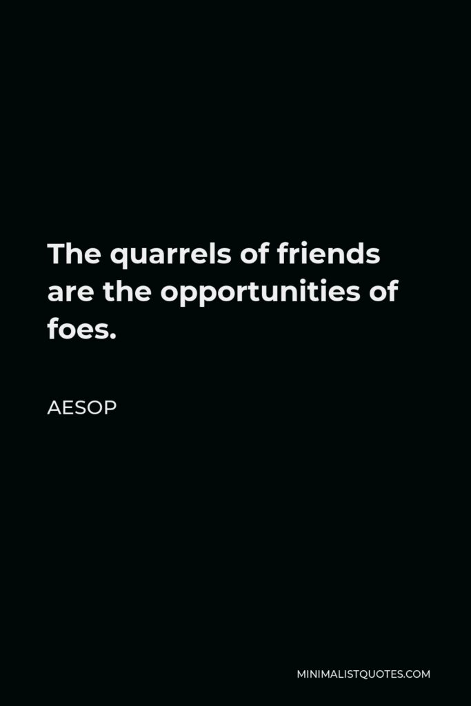 Aesop Quote - The quarrels of friends are the opportunities of foes.