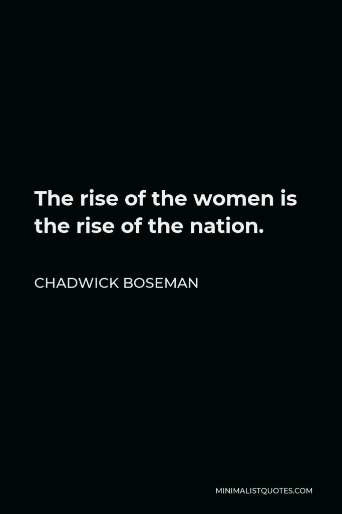 Chadwick Boseman Quote - The rise of the women is the rise of the nation.