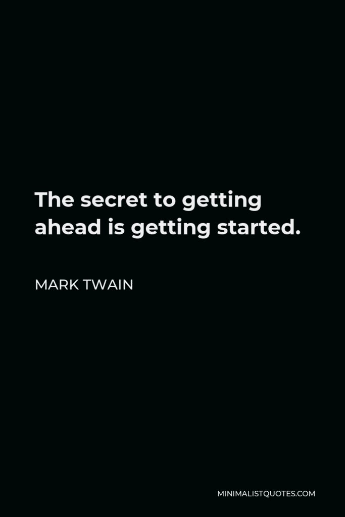 Mark Twain Quote - The secret to getting ahead is getting started.