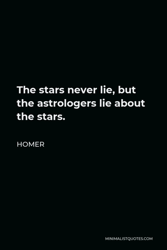 Homer Quote - The stars never lie, but the astrologers lie about the stars.